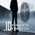 <b>Finding Our True Identity In Christ</b>