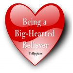 <b>Being a Big Hearted Believer</b>
